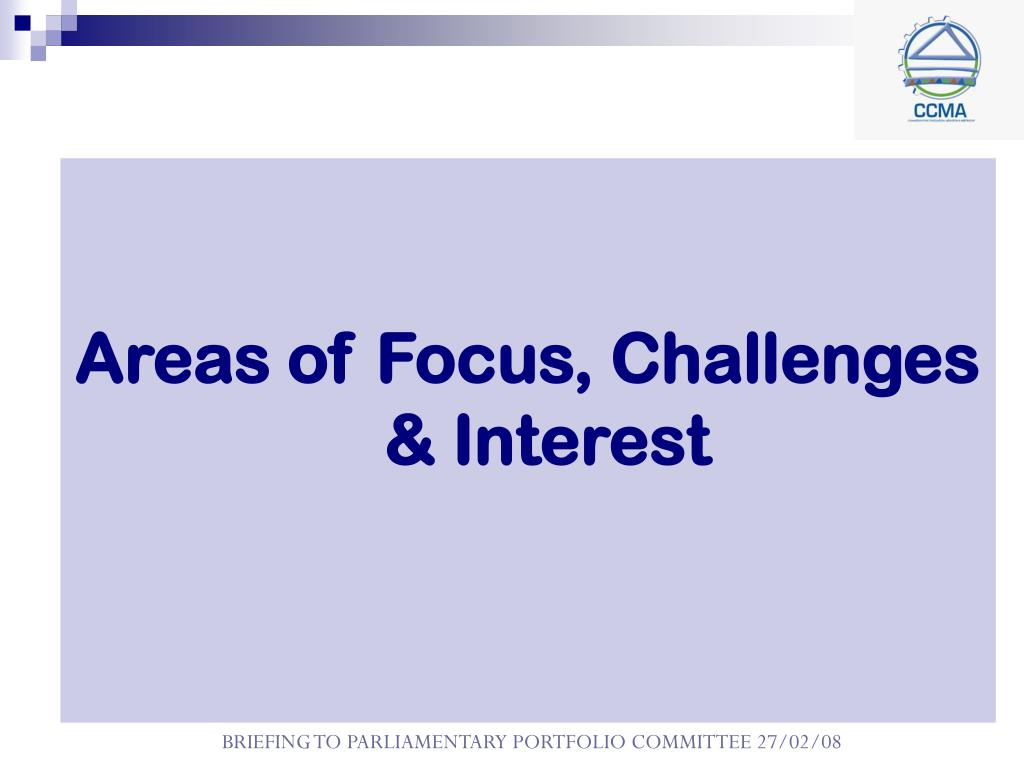Areas of Focus, Challenges & Interest