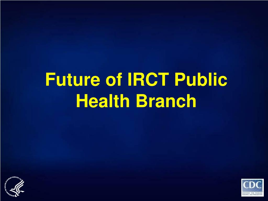 Future of IRCT Public Health Branch
