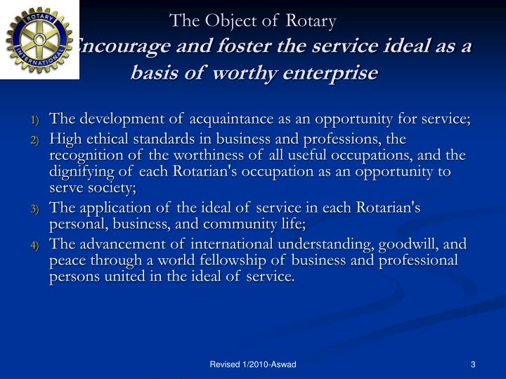 The object of rotary encourage and foster the service ideal as a basis of worthy enterprise