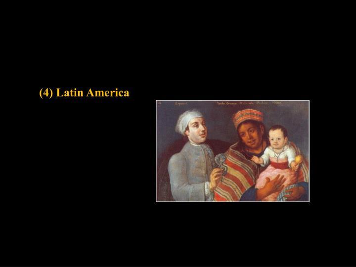 (4) Latin America