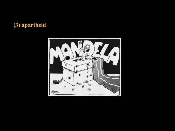(3) apartheid