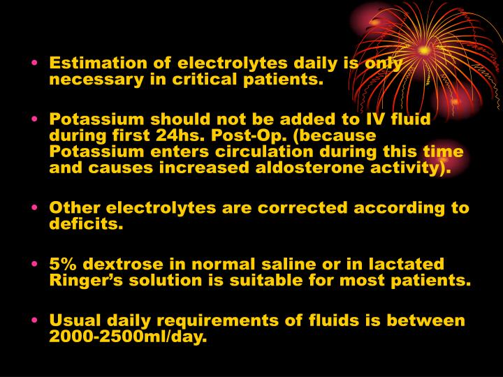 Estimation of electrolytes daily is only necessary in critical patients.