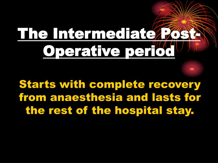 The Intermediate Post-Operative period