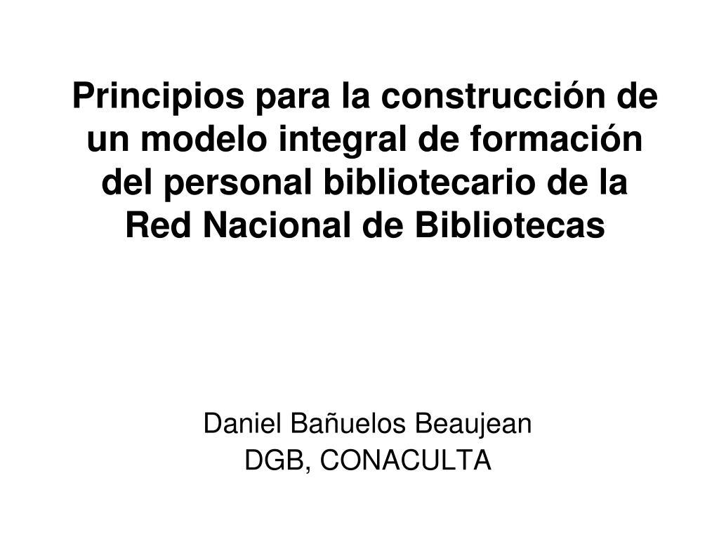 Principios para la construcción de un modelo integral de formación del personal bibliotecario de la Red Nacional de Bibliotecas