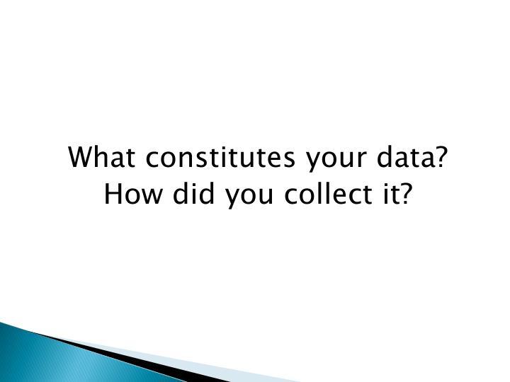What constitutes your data?
