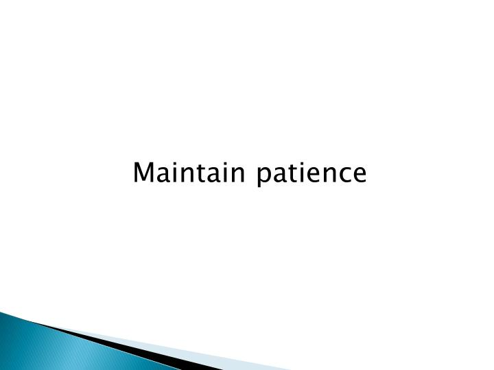 Maintain patience