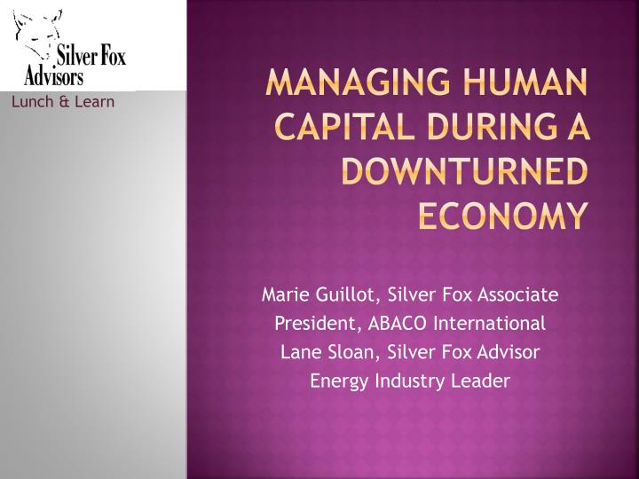 Managing human capital during a downturned economy