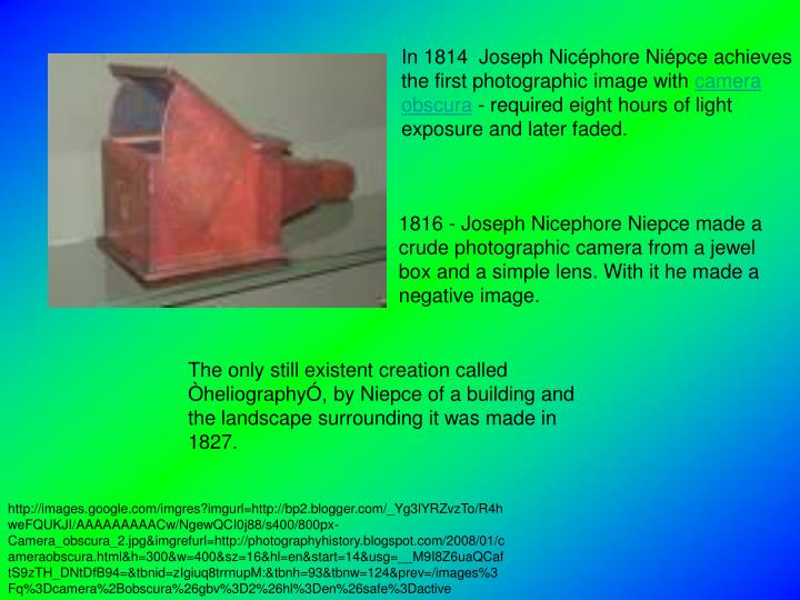 In 1814  Joseph Nicéphore Niépce achieves the first photographic image with