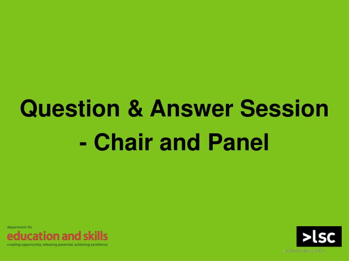 Question & Answer Session - Chair and Panel