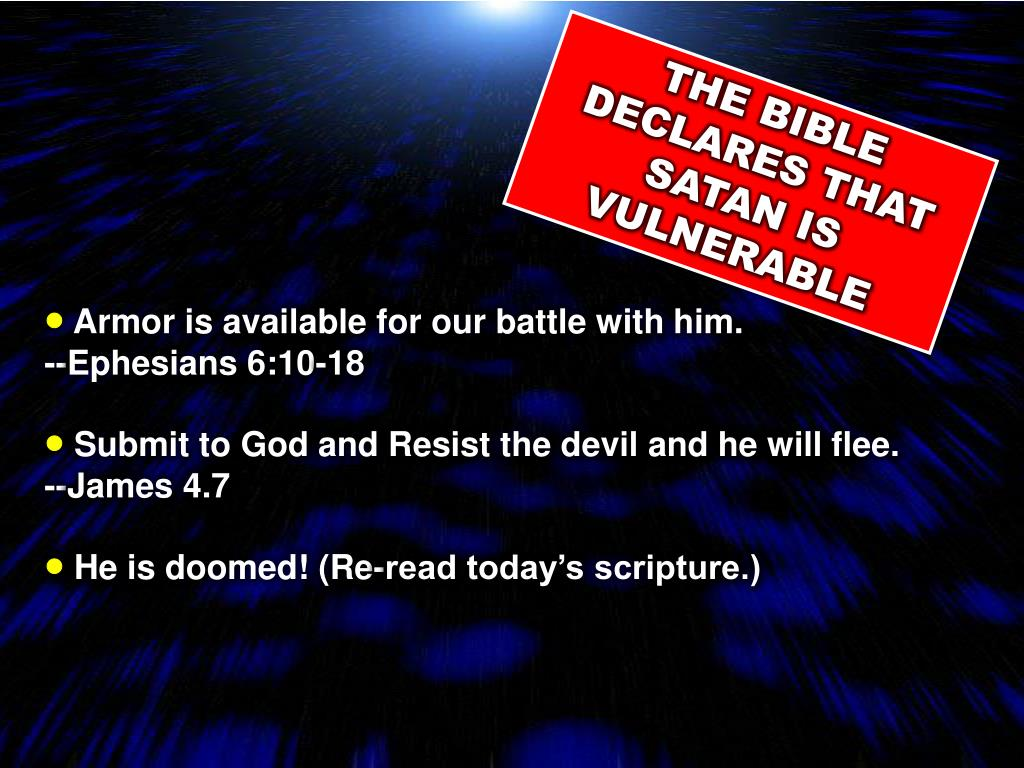 THE BIBLE DECLARES THAT SATAN IS VULNERABLE