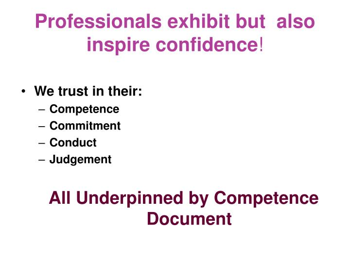 Professionals exhibit but  also inspire confidence