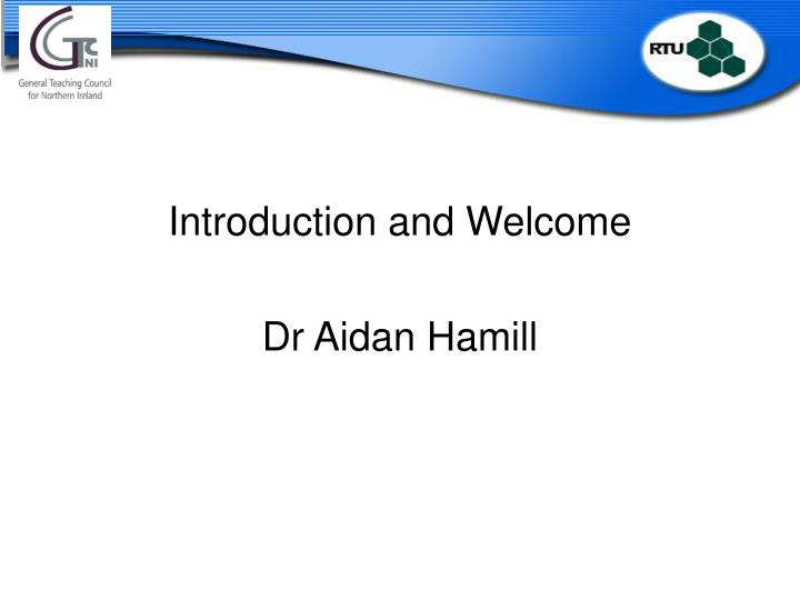 Introduction and Welcome