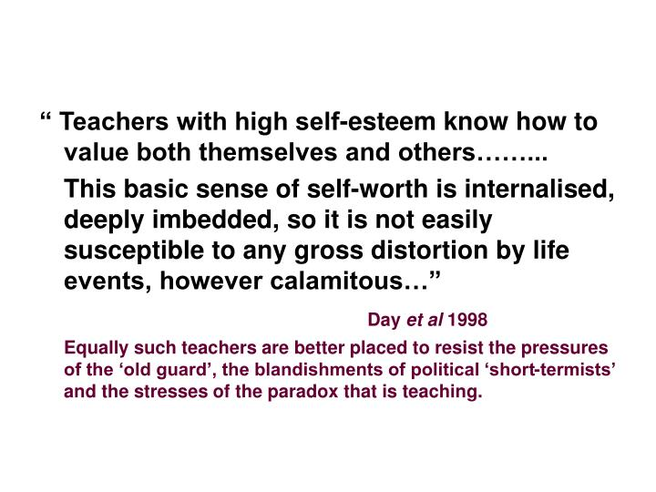 """ Teachers with high self-esteem know how to value both themselves and others……..."