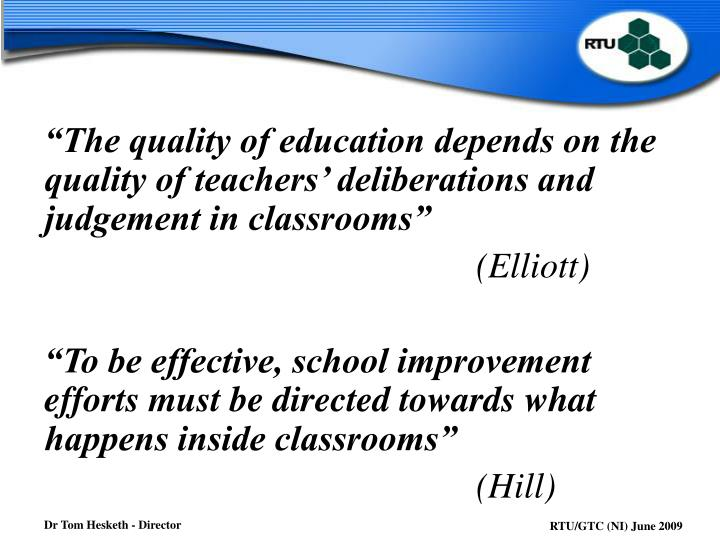 """The quality of education depends on the quality of teachers' deliberations and judgement in classrooms"""