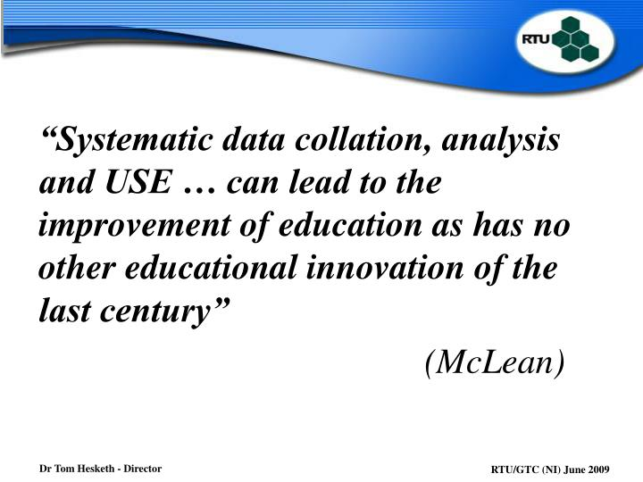 """Systematic data collation, analysis and USE … can lead to the improvement of education as has no other educational innovation of the last century"""