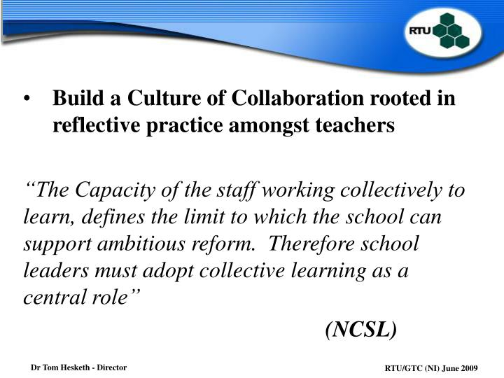 Build a Culture of Collaboration rooted in reflective practice amongst teachers