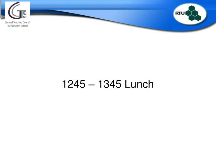 1245 – 1345 Lunch