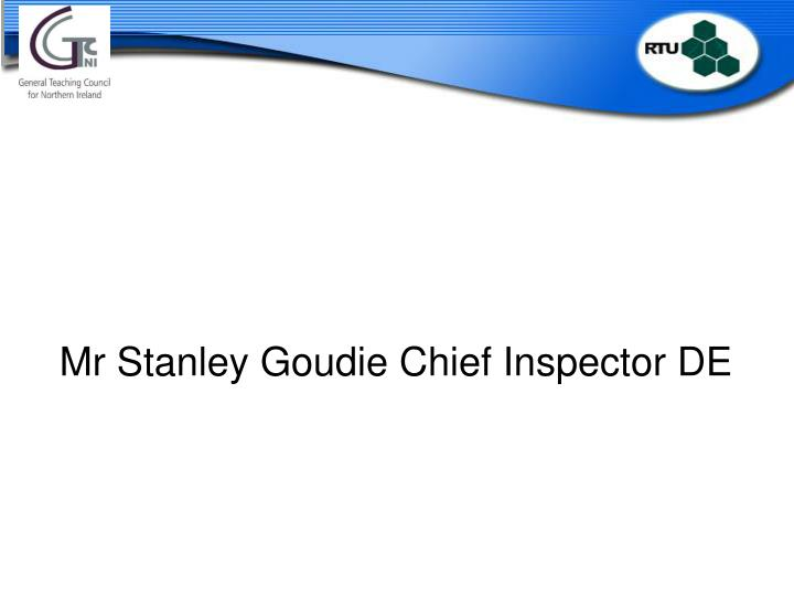 Mr Stanley Goudie Chief Inspector DE