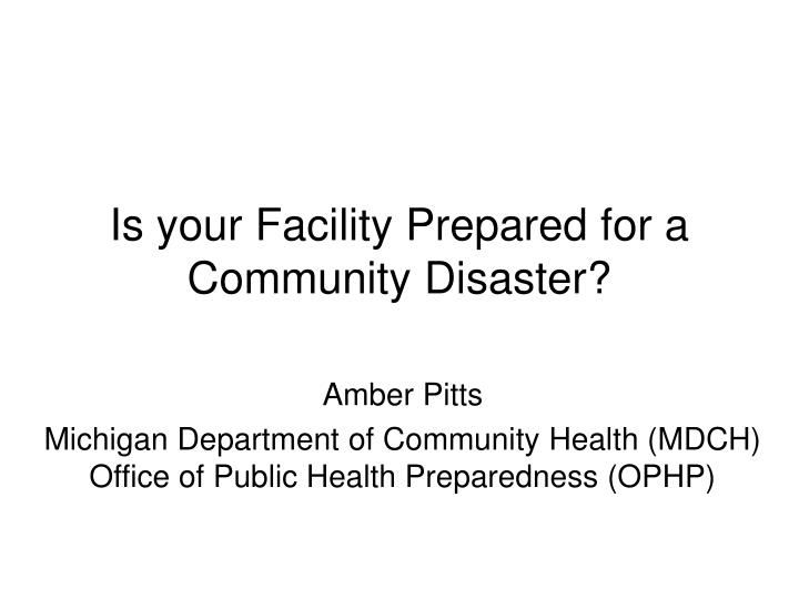 Is your facility prepared for a community disaster l.jpg