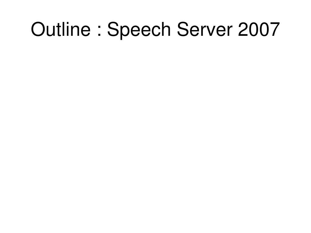 Outline : Speech Server 2007