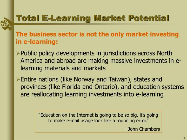 Public policy developments in jurisdictions across North America and abroad are making massive investments in e-learning materials and markets