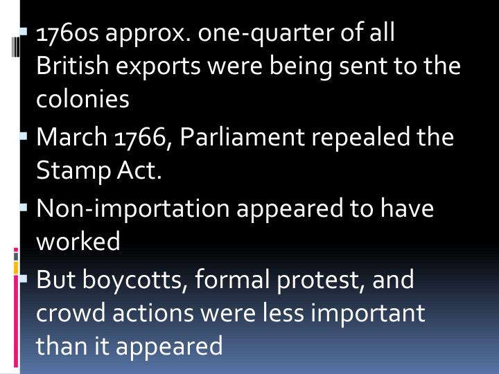 1760s approx. one-quarter of all British exports were being sent to the colonies