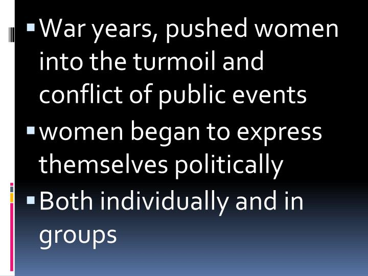 War years, pushed women into the turmoil and conflict of public events