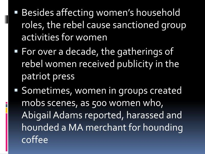 Besides affecting women's household roles, the rebel cause sanctioned group activities for women