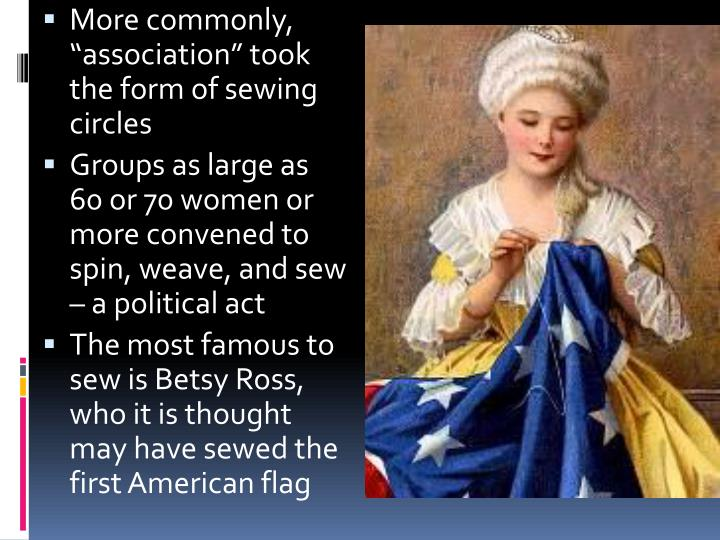 "More commonly, ""association"" took the form of sewing circles"