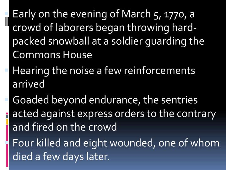 Early on the evening of March 5, 1770, a crowd of laborers began throwing hard-packed snowball at a soldier guarding the Commons House