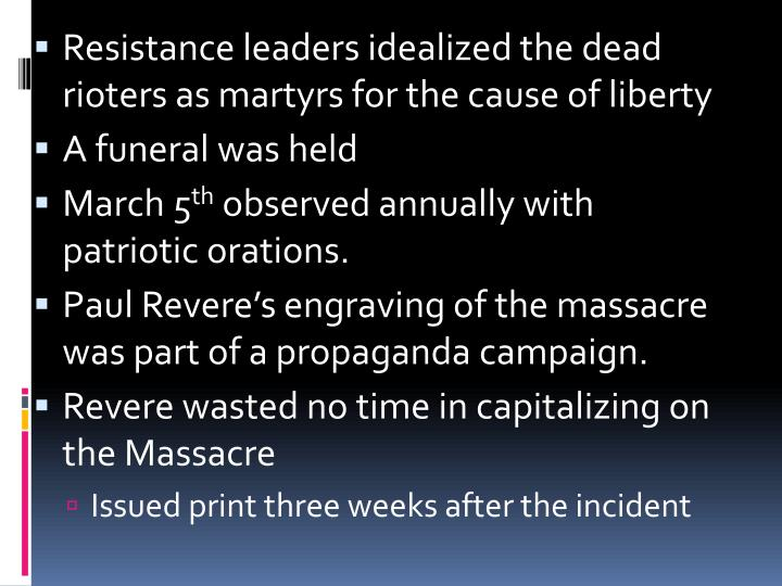 Resistance leaders idealized the dead rioters as martyrs for the cause of liberty