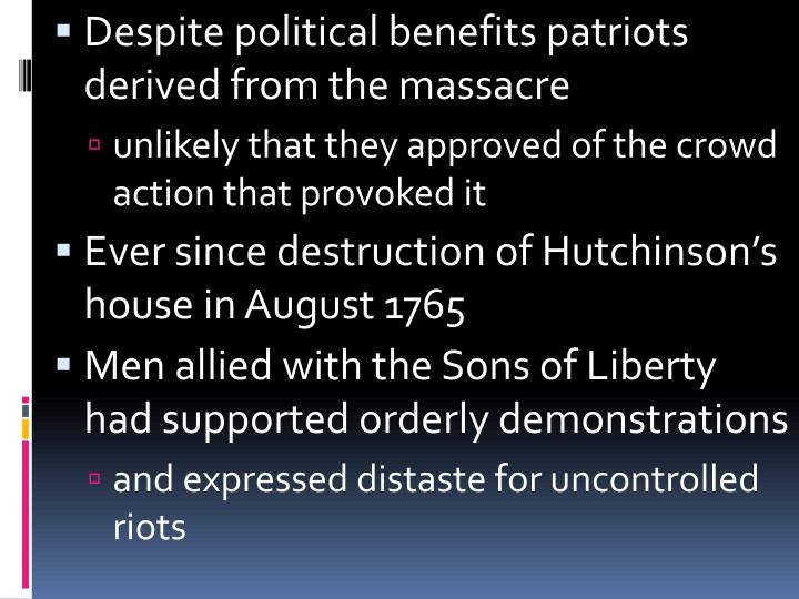 Despite political benefits patriots derived from the massacre