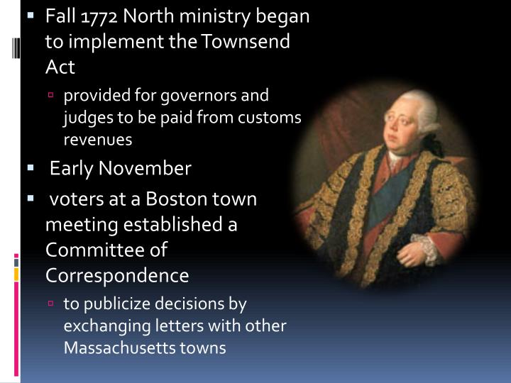 Fall 1772 North ministry began to implement the Townsend Act