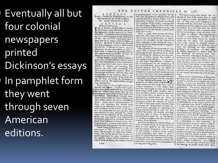 Eventually all but four colonial newspapers printed Dickinson's essays