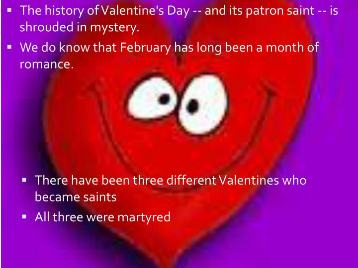 The history of Valentine's Day -- and its patron saint -- is shrouded in mystery.