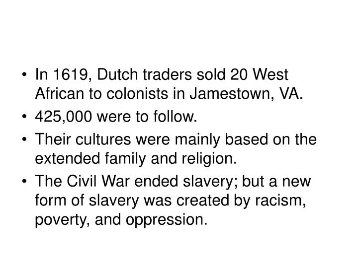 In 1619, Dutch traders sold 20 West African to colonists in Jamestown, VA.