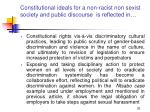constitutional ideals for a non racist non sexist society and public discourse is reflected in