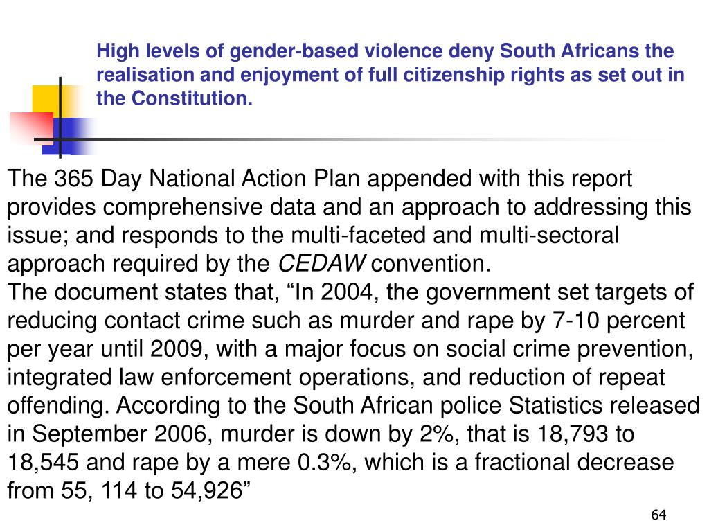 High levels of gender-based violence deny South Africans the realisation and enjoyment of full citizenship rights as set out in the Constitution.