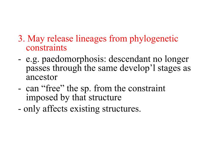 3. May release lineages from phylogenetic constraints