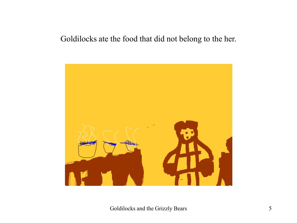 Goldilocks ate the food that did not belong to the her.