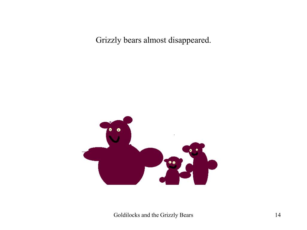 Grizzly bears almost disappeared.