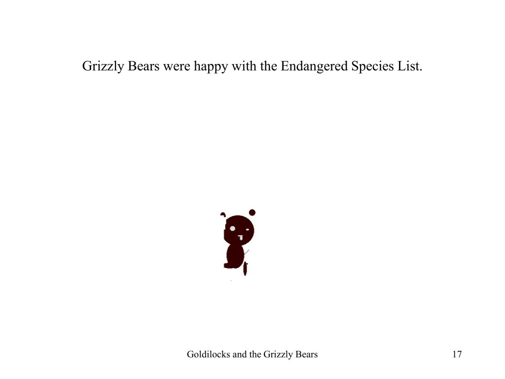 Grizzly Bears were happy with the Endangered Species List.