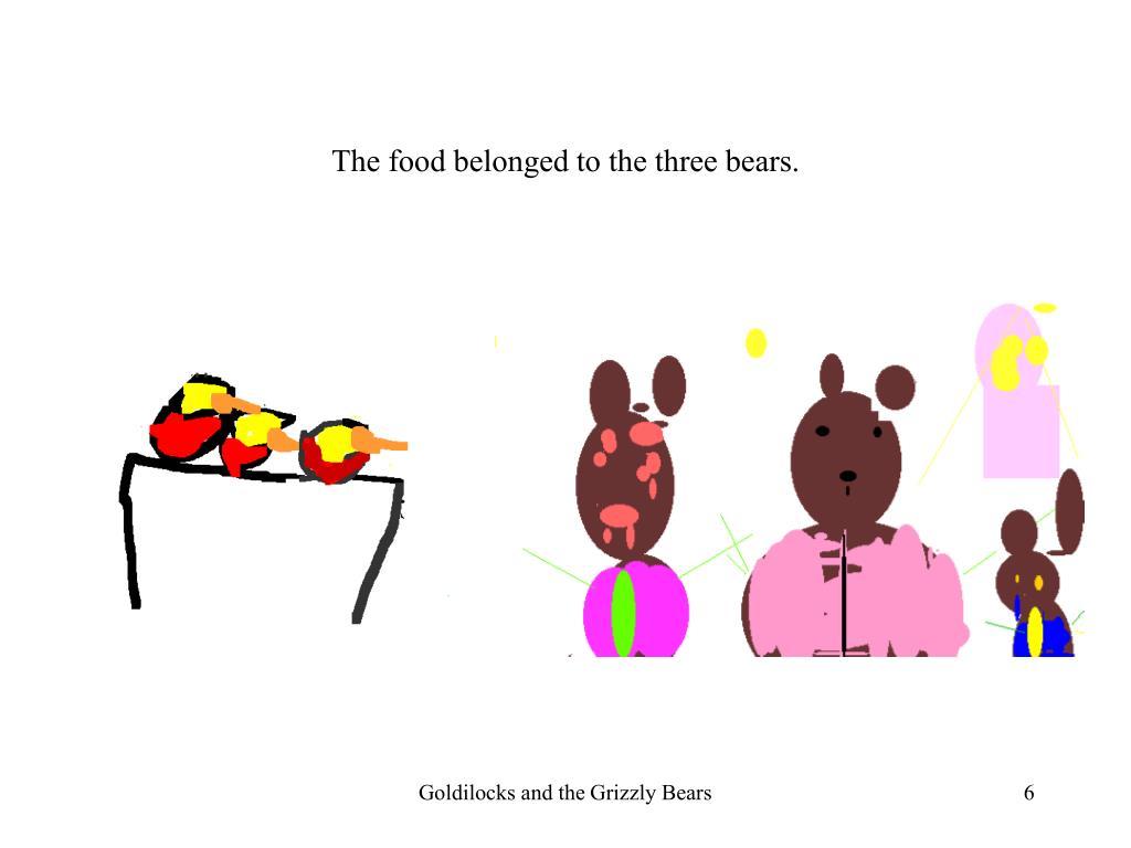 The food belonged to the three bears.