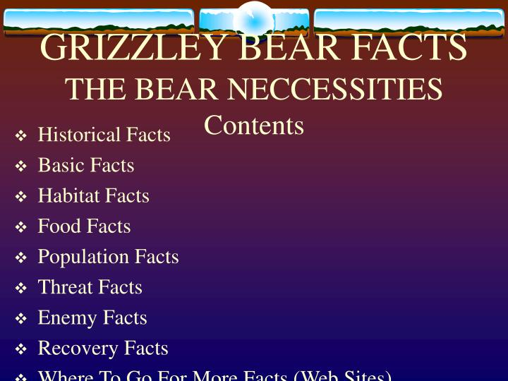 Grizzley bear facts the bear neccessities contents