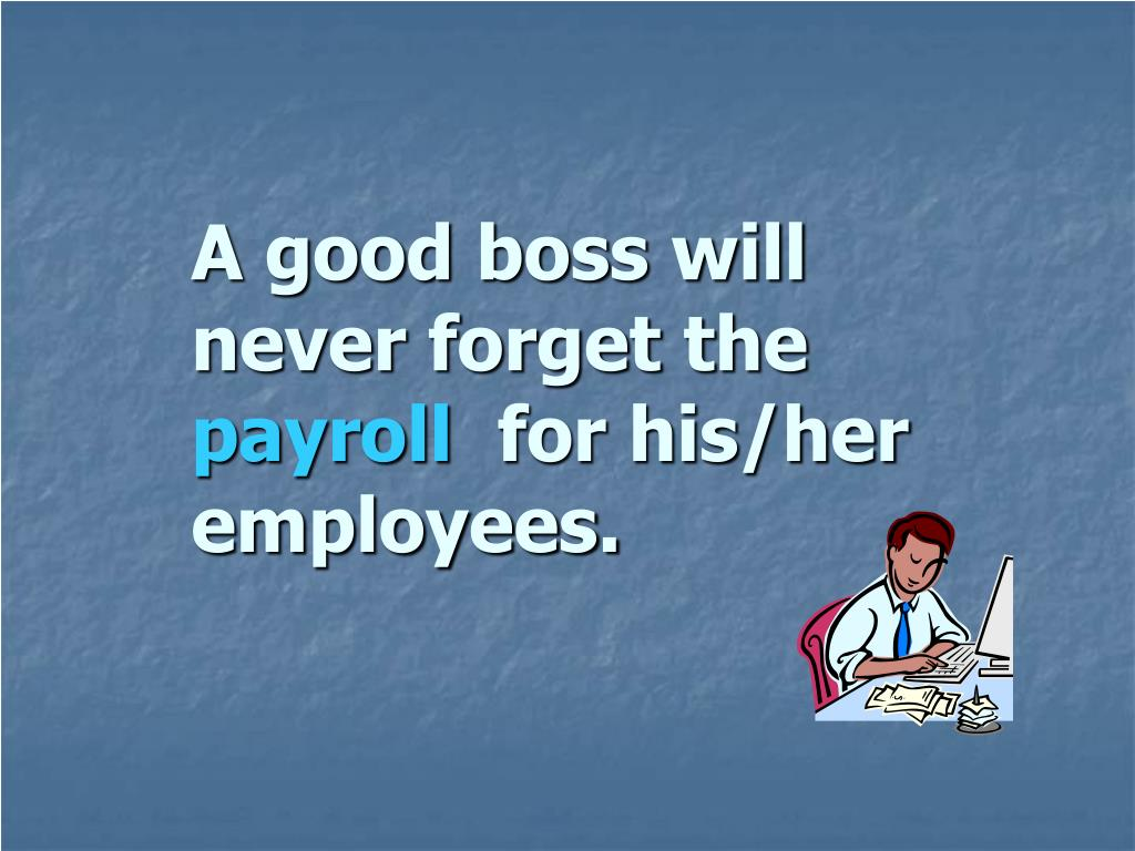 A good boss will never forget the