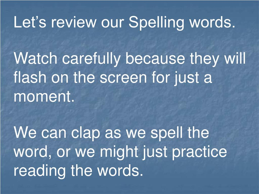 Let's review our Spelling words.