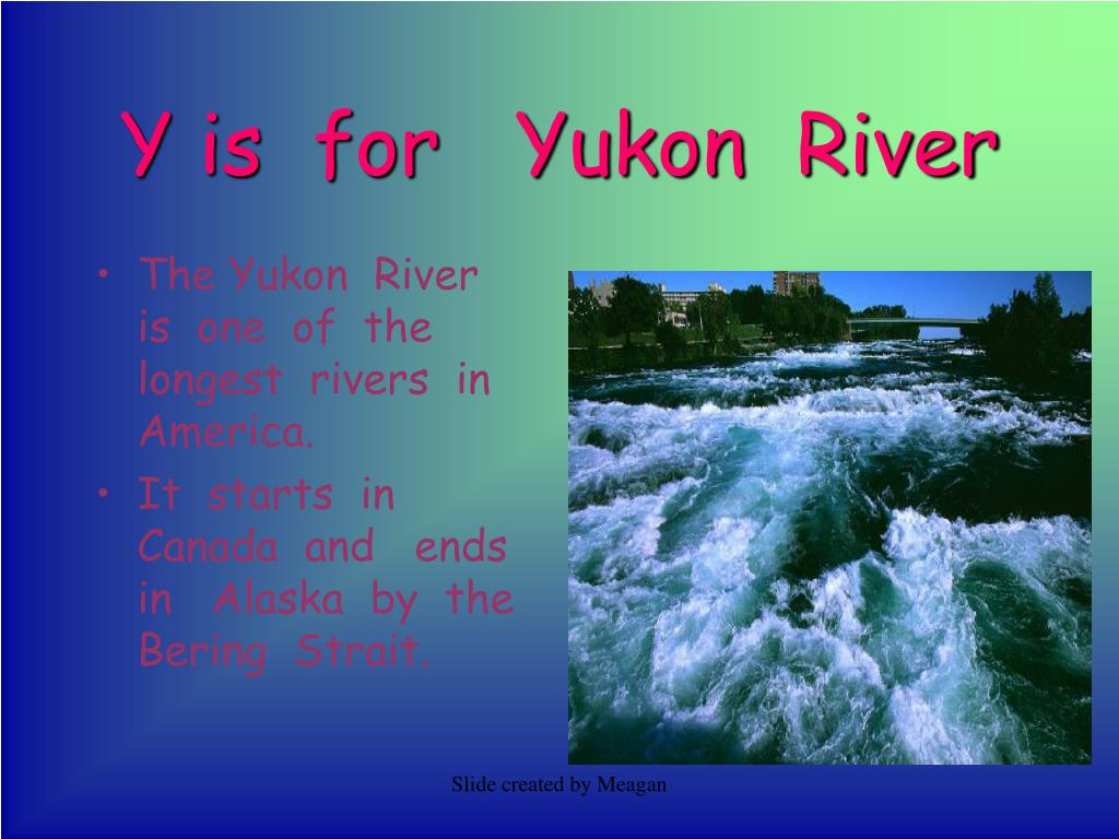 Y is  for   Yukon  River