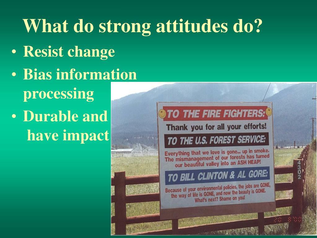 What do strong attitudes do?