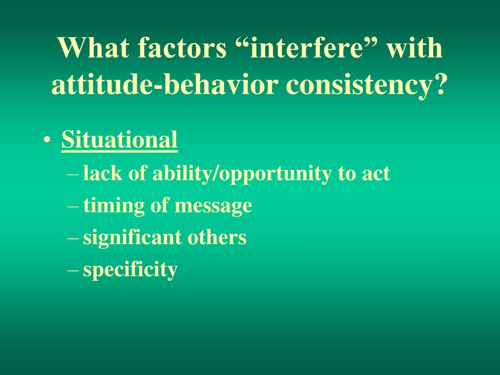 "What factors ""interfere"" with attitude-behavior consistency?"