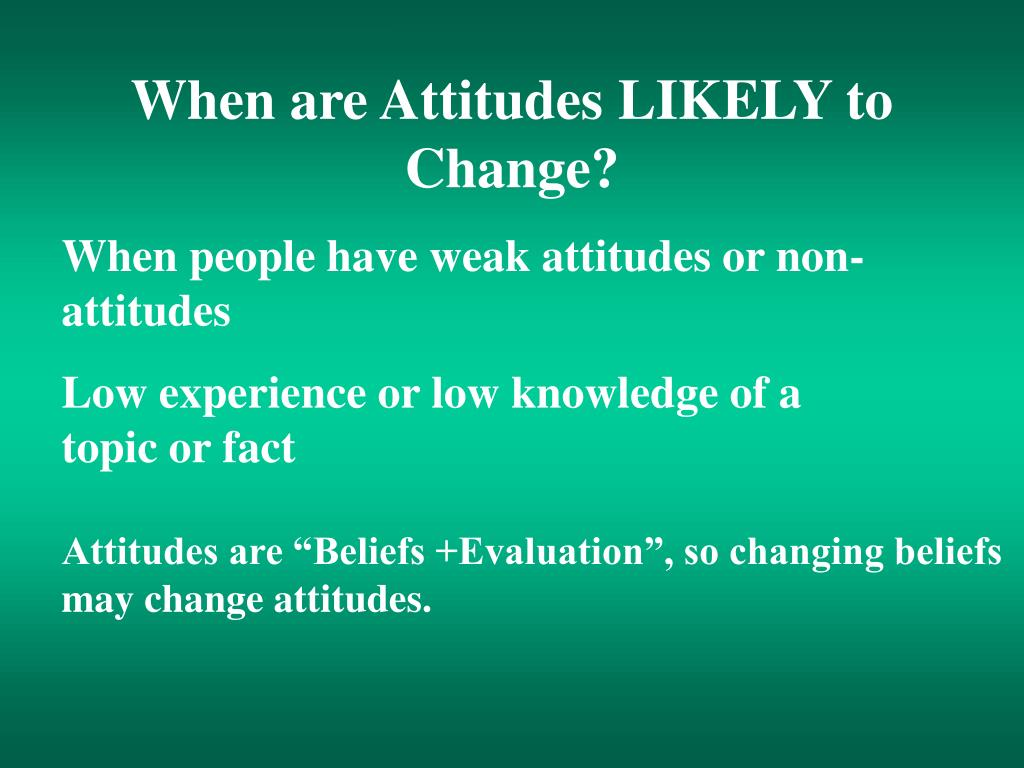When are Attitudes LIKELY to Change?